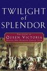 Twilight of Splendor The Court of Queen Victoria During Her Diamond Jubilee Year