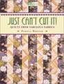 Just Can't Cut It: Quilts from Fabulous Fabrics