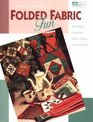 Folded Fabric Fun: Easy Folded Ornaments, Potholders, Pillows, Purses, Totes, and More.