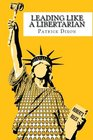 Leading Like a Libertarian Running an organization based on the principles of liberty