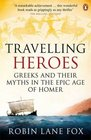 Travelling Heroes Greeks And Their Myths in The Epic Age of Homer