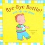 Bye-Bye Bottle! (with lift-the-flaps)