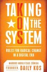 Taking On the System: Rules for Radical Change in a Digital Era