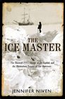 The Ice Master The Doomed 1913 Voyage of the Karluk and the Miraculous Rescue of her Survivors