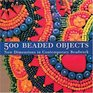 500 Beaded Objects New Dimensions in Contemporary Beadwork