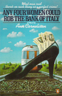 Any four women could rob the Bank of Italy: A novel