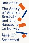 One of Us The Story of Anders Breivik and the Massacre in Norway