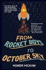 From Rocket Boys to October Sky How the Classic Memoir Rocket Boys Was Written and the Hit Movie October Sky Was Made