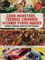 Crab Monsters, Teenage Cavemen, and Candy Stripe Nurses: Roger Corman, King of the B Movie