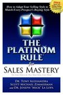 The Platinum Rule for Sales Mastery How to Adapt Your Selling Style to Match Every Prospect's Buying Style