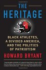 The Heritage Black Athletes a Divided America and the Politics of Patriotism