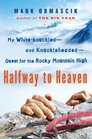 Halfway to Heaven My White-knuckled--and Knuckleheaded--Quest for the Rocky Mountain High