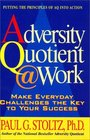 Adversity Quotient @ Work : Make Everyday Challenges the Key to Your Success--Putting the Principles of AQ Into Action