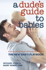 A Dude's Guide to Babies The New Dad's Playbook