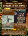 The Better Days Books Frugal Food Bible: Practical Advice for Feeding Your Family During Hard Economic Times From Americans Who Survived and Thrived In Tougher Times Than These