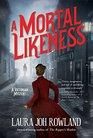 A Mortal Likeness A Victorian Mystery