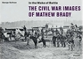 In the Wake of Battle The Civil War Images of Mathew Brady
