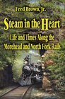 Steam in the Heart Life and Times Along the Morehead and North Fork Rails