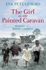 The Girl in the Painted Caravan Memories of a Romany Childhood Eva Petulengro