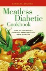Meatless Diabetic Cookbook  Over 100 Easy Recipes Combining Great Taste with Great Nutrition