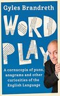 Word Play A cornucopia of puns anagrams and other contortions and curiosities of the English language