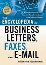The Encyclopedia of Business Letters Faxes and Emails Features Hundreds of Model Letters Faxes and E-mails to Give Your Business Writing the Attention It Deserves
