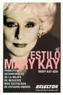 El estilo Mary Kay / The Mary Kay Way Principios intemporales de la mujer de negocios mas destacada de Estados Unidos / Timeless Principles from America's
