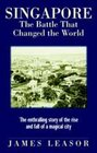 Singapore the Battle that Changed the World