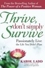 Thrive Don't Simply Survive Passionately Live the Life You Didn't Plan