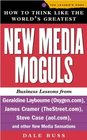 How to Think Like the World's Greatest New Media Moguls