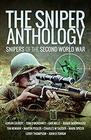 The Sniper Anthology Snipers of the Second World War