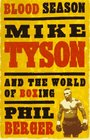 Blood Season Mike Tyson and the World of Boxing Second Edition