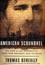 American Scoundrel The Life of the Notorious Civil War General Dan Sickles