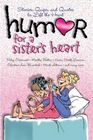Humor for a Sister's Heart Stories Quips and Quotes to Lift the Heart