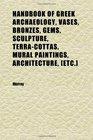 Handbook of Greek Archaeology Vases Bronzes Gems Sculpture TerraCottas Mural Paintings Architecture