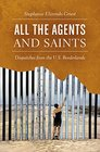 All the Agents and Saints Dispatches from the US Borderlands