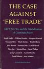 The Case Against Free Trade Gatt Nafta and the Globalization of Corporate Power