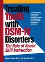 Treating Youth With Dsm-IV Disorders The Role of Social Skill Instruction