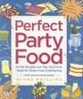Perfect Party Food All the Recipes and Tips You'll Ever Need for Stress-Free Entertaining from the Diva of Do-Ahead