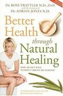 Better Health Through Natural Healing How to get well without drugs or surgery