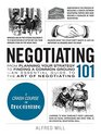 Negotiating 101 From Planning Your Strategy to Finding a Common Ground an Essential Guide to the Art of Negotiating