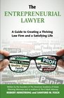 The Entrepreneurial Lawyer A Guide to Creating a Thriving Law Firm and a Satisfying Life