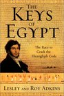 The Keys of Egypt The Race to Crack the Hieroglyph Code