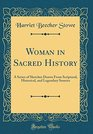 Woman in Sacred History A Series of Sketches Drawn From Scriptural Historical and Legendary Sources