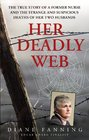 Her Deadly Web The True Story of a Former Nurse and the Cold-Blooded Murder of Her Two Husbands