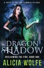 Dragon Shadow (Reclaiming the Fire, Bk 1)