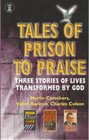 Tales of Prison to Praise Three Stories of Lives Transformed by God