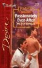 Passionately Ever After  (Dynasties: The Barones, Bk 12) (Silhouette Desire, No 1549)