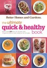 Better Homes and Gardens The Ultimate Quick  Healthy Book More Than 400 Low-Cal Recipes with 15 Grams of Fat or Less Ready in 30 Minutes