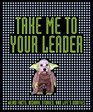 Take Me To Your Leader Weird Facts Bizarre Stories and Life's Oddities